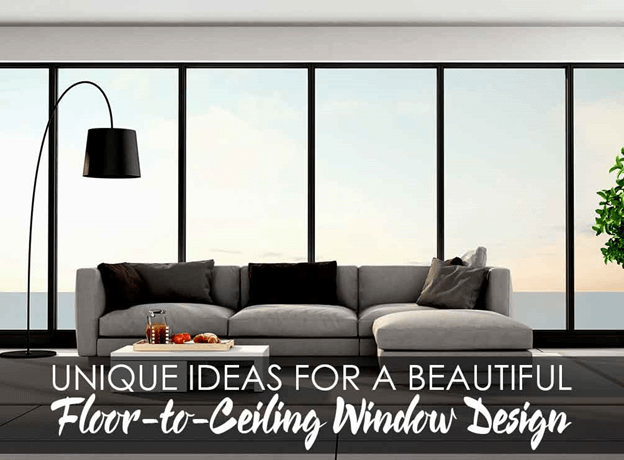 Unique Ideas for a Beautiful Floor-to-Ceiling Window Design