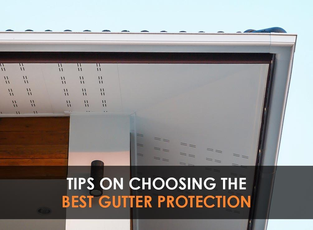 Tips on Choosing the Best Gutter Protection