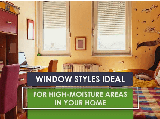 Window Styles Ideal for High-Moisture Areas in Your Home