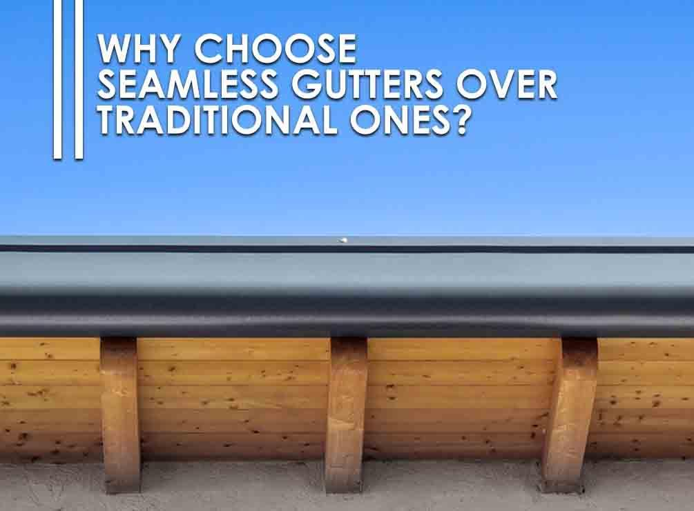 Why Choose Seamless Gutters Over Traditional Gutters?