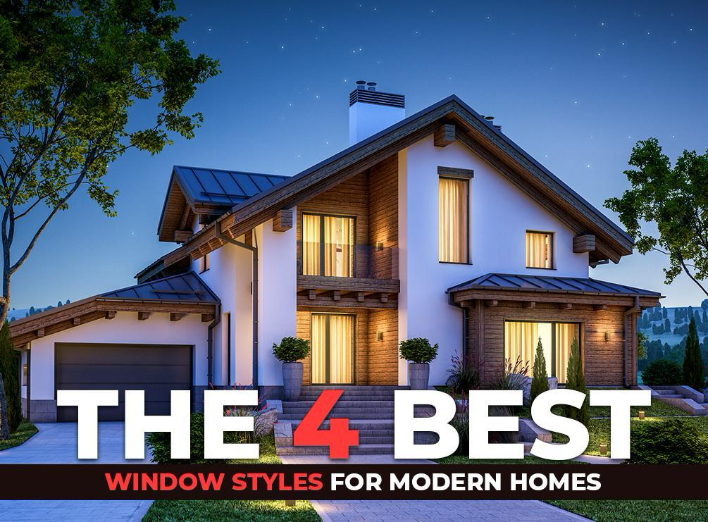 Modern Window Styles: The 4 Best Window Types to Update Your Home